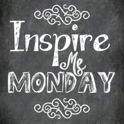 Inspire Me Monday 2